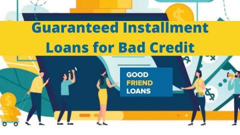 Guaranteed Installment Loans Bad Credit