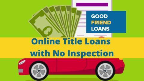 Online Title Loans No Inspection